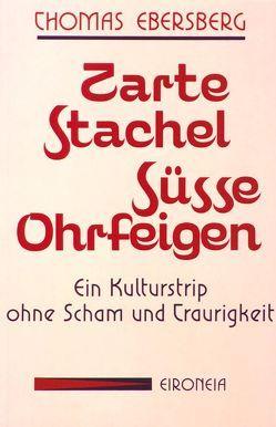 Zarte Stachel – Süsse Ohrfeigen von Ebersberg,  Thomas