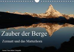 Zauber der Berge Zermatt und das Matterhorn (Wandkalender 2019 DIN A4 quer) von Franz Müller Fotografie,  Günter
