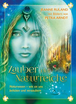Zauber der Naturreiche von Ruland,  Jeanne/Arndt,  Petra