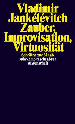 Zauber, Improvisation, Virtuosität von Jankélévitch,  Vladimir, Vejvar,  Andreas