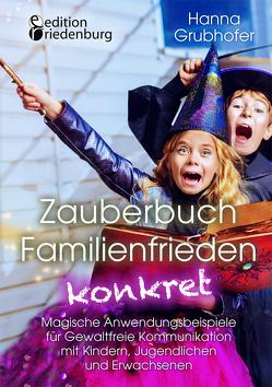 Zauberbuch Familienfrieden konkret – Magische Anwendungsbeispiele für Gewaltfreie Kommunikation mit Kindern, Jugendlichen und Erwachsenen von Grubhofer,  Hanna