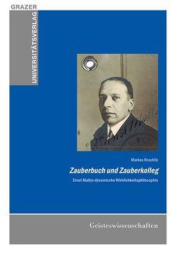 Zauberbuch und Zauberkolleg – Ernst Mallys dynamische Wirklichkeitsphilosophie von Roschitz,  Markus