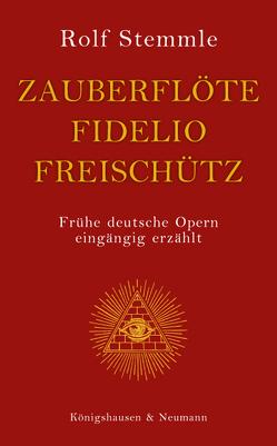 Zauberflöte – Fidelio – Freischütz von Stemmle,  Rolf