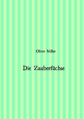 Zauberfüchse von Miller,  Oliver