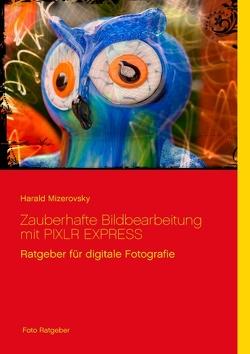 Zauberhafte Bildbearbeitung mit PIXLR EXPRESS von Mizerovsky,  Harald