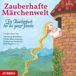 Zauberhafte Märchenwelt. Ein Haushörbuch für die ganze Familie von Brüder Grimm, , Thalbach,  Katharina, u.a.