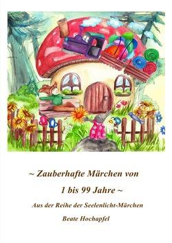ZAUBERHAFTE MÄRCHEN VON 1 BIS 99 JAHRE von Hochapfel,  Beate