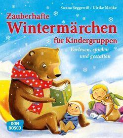 Zauberhafte Wintermärchen für Kindergruppen von Menke,  Ulrike, Seggewiß,  Swana