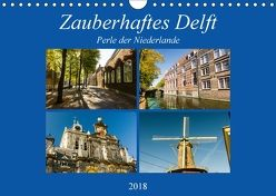 Zauberhaftes Delft – Perle der Niederlande (Wandkalender 2018 DIN A4 quer) von W. Lambrecht,  Markus