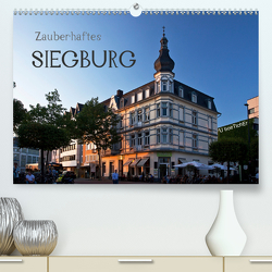 Zauberhaftes SIEGBURG (Premium, hochwertiger DIN A2 Wandkalender 2020, Kunstdruck in Hochglanz) von boeTtchEr,  U