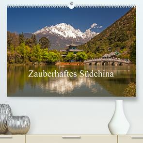 Zauberhaftes Südchina (Premium, hochwertiger DIN A2 Wandkalender 2021, Kunstdruck in Hochglanz) von Lachenmayr,  Peter