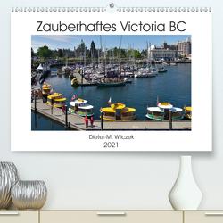 Zauberhaftes Victoria BC (Premium, hochwertiger DIN A2 Wandkalender 2021, Kunstdruck in Hochglanz) von Wilczek,  Dieter-M.