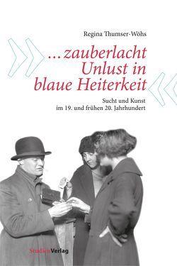 """""""… zauberlacht Unlust in blaue Heiterkeit"""" von Thumser-Wöhs,  Regina"""