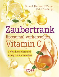 Zaubertrank liposomal verkapseltes Vitamin C von Grasberger,  Ulrich, Wormer,  Eberhard J.