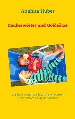 Zauberwörter und Goldsätze von Huber,  Anahita