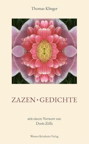 Zazen • Gedichte von Klinger,  Thomas, Zölls,  Doris
