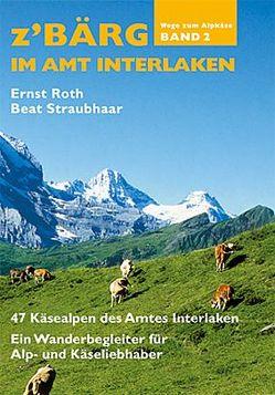 Z'Bärg – Wege zm Alpkäse Amt Interlaken Band 2 von Róth,  Ernst, Straubner,  Beat, Volkswirtschaftskammer Berner Oberland