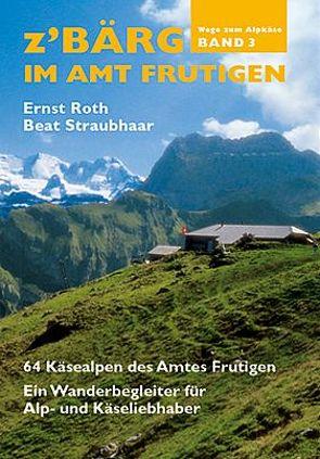 Z'Bärg-Wege zum Alpkäse, Amt Frutigen Band 3 von Ogi,  Adolf, Róth,  Ernst, Straubenhaar,  Beat, Straubhaar,  Beat, Volkswirtschaftskammer Berner Oberland