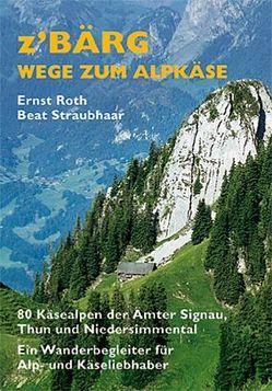 Z'Bärg – Wege zum Alpkäse, Amt Signau, Thun, Niedersimmental Band 1 von Hadorn,  Hans J, Róth,  Ernst, Straubhaar,  Beat, Volkswirtschaftskammer Berner Oberland