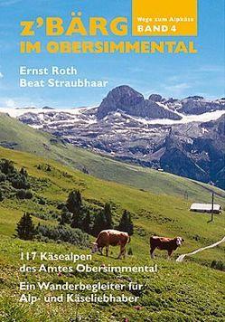 z'Bärg – Wege zum Alpkäse, Obersimmental Band 4 von Róth,  Ernst, Straubhaar,  Beat