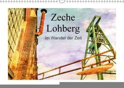Zeche Lohberg – Im Wandel der Zeit (Wandkalender 2018 DIN A3 quer) von Daus,  Christine