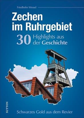 Zechen im Ruhrgebiet. 30 Highlights aus der Geschichte von Wessel,  Friedhelm