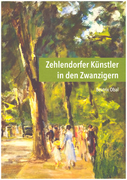 Zehlendorfer Künstler in den Zwanzigern von Brilmayer,  Benedikt, Obal,  Beatrix, Rattay,  Frank, Rink,  Annika