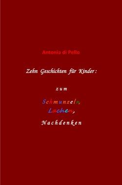 Zehn Geschichten für Kinder: zum Schmunzeln, Lachen, Nachdenken von di Pello,  Antonia