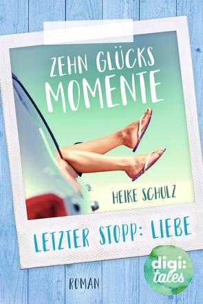 Zehn Glücksmomente. Letzter Stopp: Liebe von Schulz,  Heike