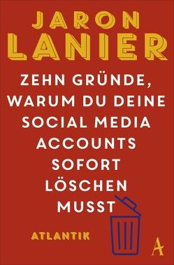 Zehn Gründe, warum du deine Social Media Accounts sofort löschen musst von Bayer,  Martin, Lanier,  Jaron, Petersen,  Karsten