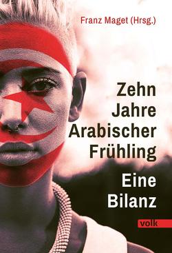 Zehn Jahre Arabischer Frühling von Maget,  Franz