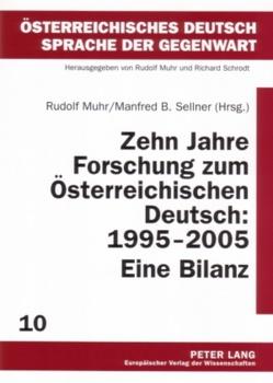 Zehn Jahre Forschung zum Österreichischen Deutsch: 1995-2005. Eine Bilanz von Muhr,  Rudolf, Sellner,  Manfred B.