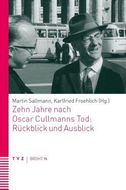 Zehn Jahre nach Oscar Cullmanns Tod: Rückblick und Ausblick von Froehlich,  Karlfried, Sallmann,  Martin