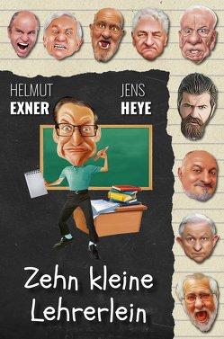 Zehn kleine Lehrerlein von Exner,  Helmut, Heye,  Jens