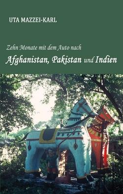 Zehn Monate mit dem Auto nach Afghanistan, Pakistan und Indien von Mazzei-Karl,  Uta