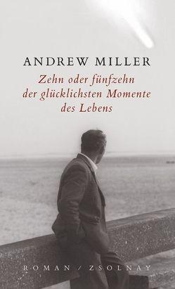 Zehn oder fünfzehn der glücklichsten Momente des Lebens von Miller,  Andrew, Stingl,  Nikolaus
