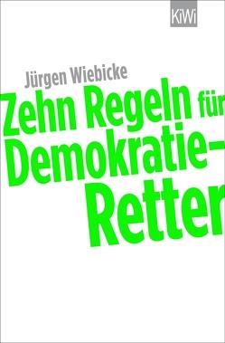 Zehn Regeln für Demokratie-Retter von Wiebicke,  Jürgen