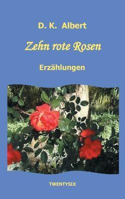 Zehn rote Rosen von Albert,  D. K.