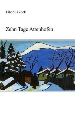 Zehn Tage Attenhofen von Zeck,  Liborius