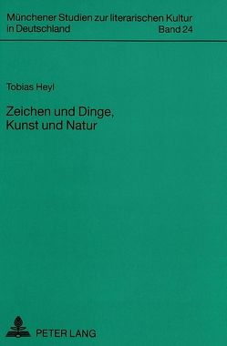 Zeichen und Dinge, Kunst und Natur von Heyl,  Tobias