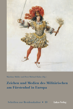 Zeichen und Medien des Militärischen am Fürstenhof im frühneuzeitlichen Europa von Hahn,  Peter-Michael, Müller,  Matthias