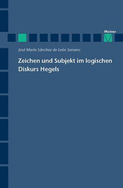 Zeichen und Subjekt im logischen Diskurs Hegels von Sánchez de Léon Serrano,  José Maria