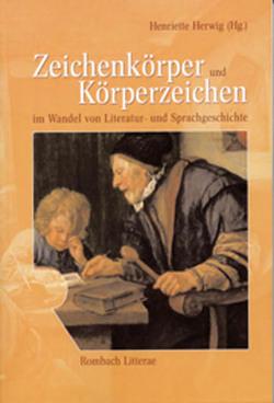 Zeichenkörper und Körperzeichen im Wandel von Literatur- und Sprachgeschichte von Herwig,  Henriette