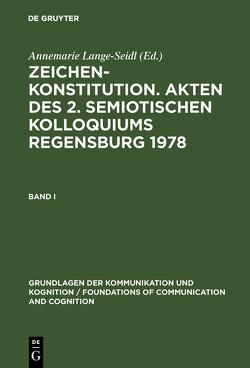 Zeichenkonstitution: Akten des 2. Semiotischen Kolloquiums Regensburg 1978 von Lange-Seidl,  Annemarie
