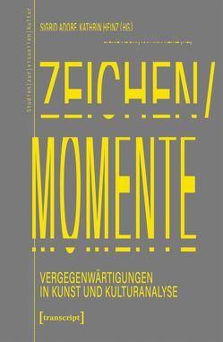 Zeichen/Momente. Vergegenwärtigungen in Kunst und Kulturanalyse von Adorf,  Sigrid, Heinz,  Kathrin