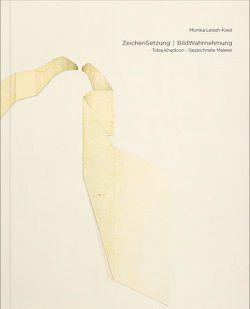 ZeichenSetzung I BildWahrnehmung. Toba Khedoori: Gezeichnete Malerei von Leisch-Kiesl,  Monika