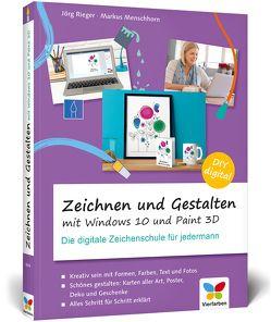 Zeichnen und gestalten mit Windows 10 und Paint 3D von Menschhorn,  Markus, Rieger,  Jörg