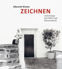 ZEICHNEN unterwegs mit Stift und Skizzenbuch von Rissler,  Albrecht