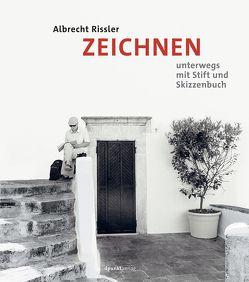Zeichnen – Unterwegs mit Stift und Skizzenbuch von Rissler,  Albrecht
