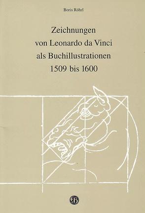 Zeichnungen von Leonardo da Vinci als Buchillustrationen 1509 bis 1600 von Röhrl,  Boris